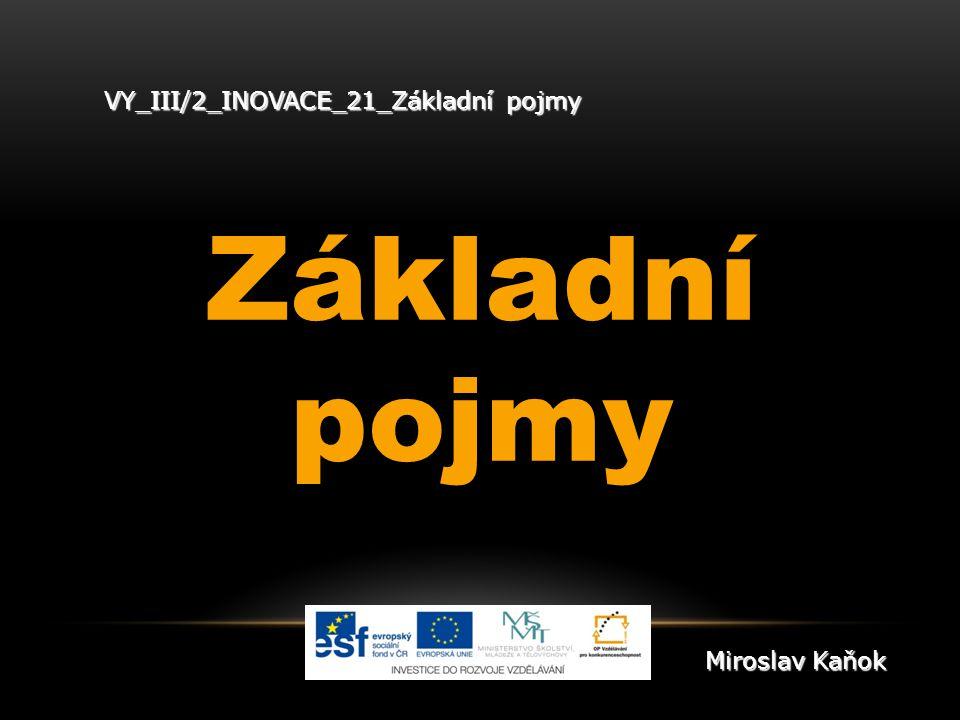 VY_III/2_INOVACE_21_Základní pojmy Základní pojmy Miroslav Kaňok