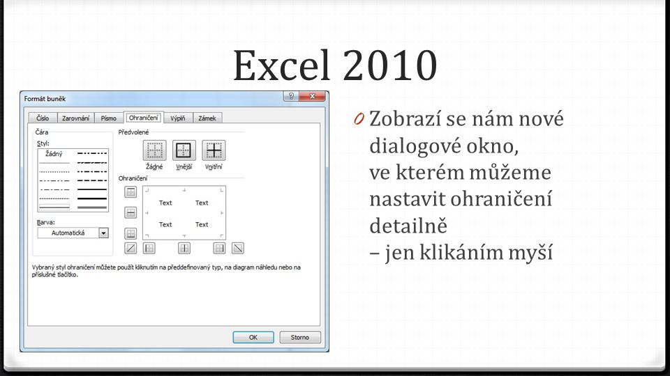 Excel 2010 0 Zobrazí se nám nové dialogové okno, ve kterém můžeme nastavit ohraničení detailně – jen klikáním myší