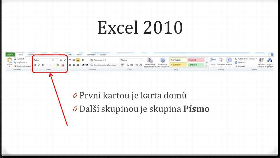 Excel 2010 0 První kartou je karta domů 0 Další skupinou je skupina Písmo