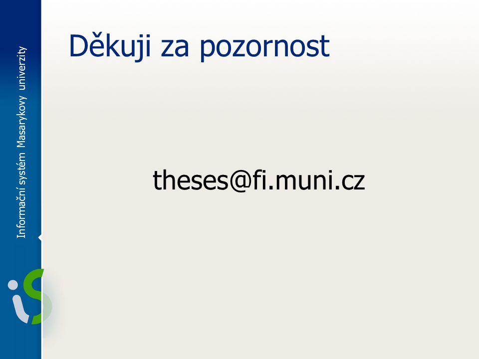 Děkuji za pozornost theses@fi.muni.cz Informační systém Masarykovy univerzity