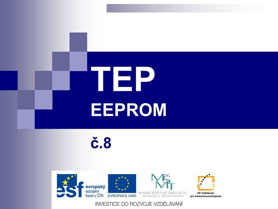 EEPROM Téma EEPROM TEP Předmět TEP Juránek Leoš Ing. Autor Juránek Leoš Ing. TEP