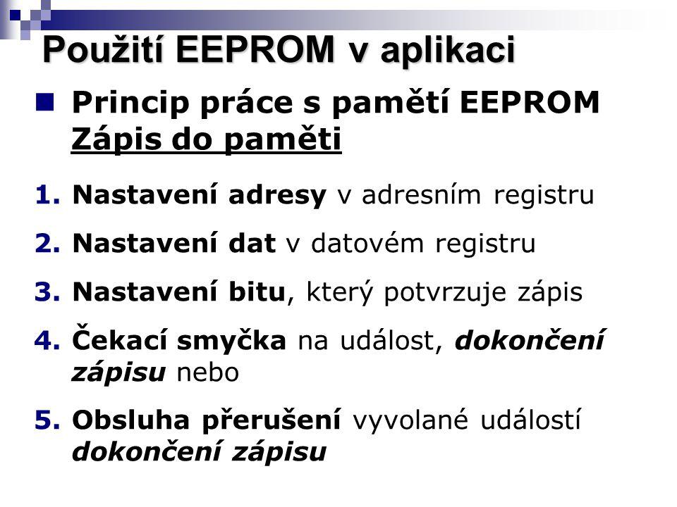 Princip práce s pamětí EEPROM Čtení z paměti 1.Nastavení adresy v adresním registru 2.Nastavení bitu, který potvrzuje čtení 3.Čtení dat z datového registru