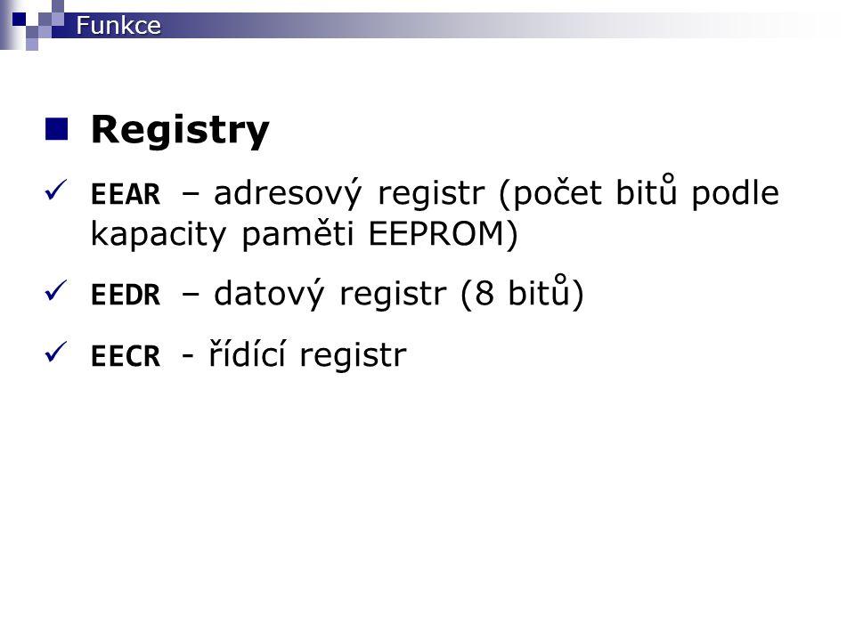 Registr EECR EEPM1EEPM0EERIEEEMPE EEPEEERE EECR EERE=1, povolení čtení z paměti EEPROM, po čtení se nastaví na nulu EEPE=1, povolení zápisu do paměti EEPROM EERIE=1, povolení přerušení událost: Zápis dokončen EEMPE=1, hlavní povolení zápisu do paměti EEPROM EEPM, Mód programování paměti EEPROM