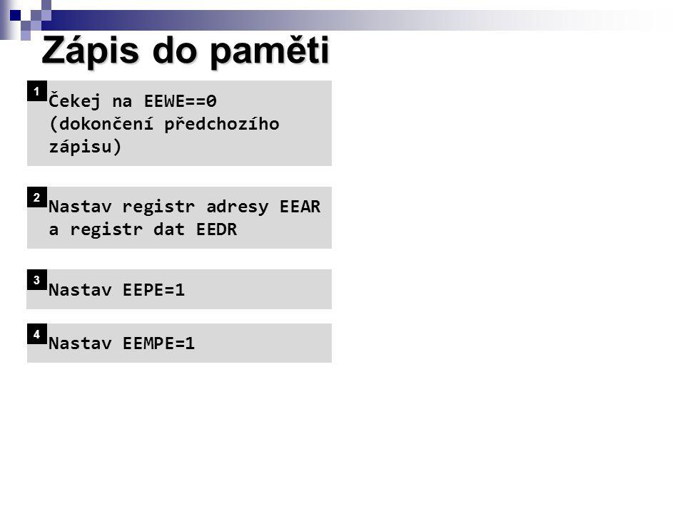 Zápis do paměti Čekej na EEWE==0 (dokončení předchozího zápisu) 1 Nastav registr adresy EEAR a registr dat EEDR 2 Nastav EEPE=1 3 Nastav EEMPE=1 4