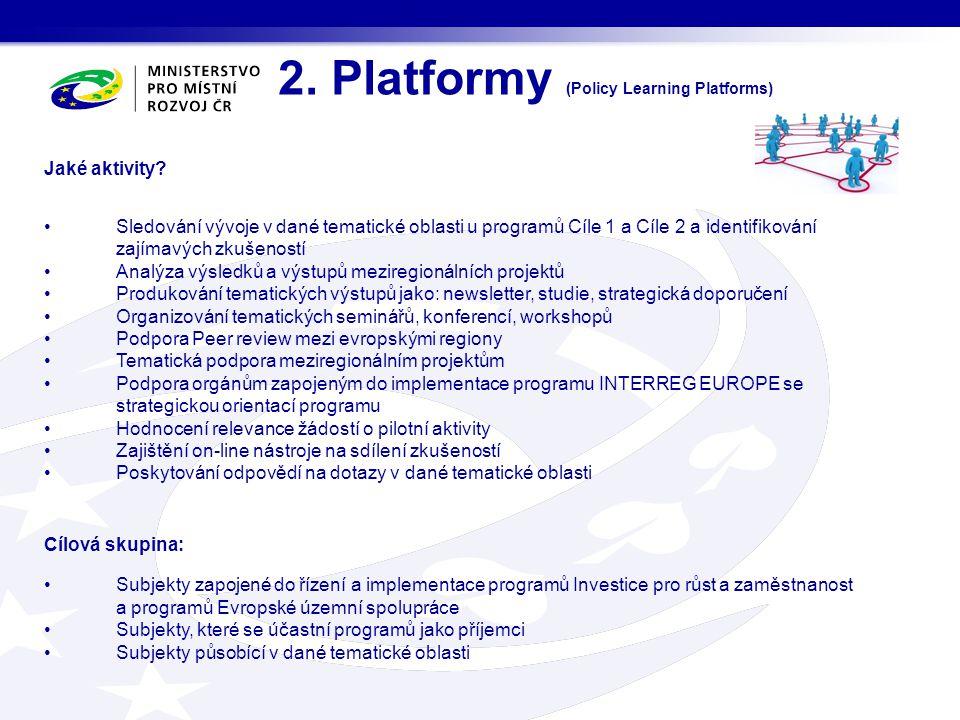 2. Platformy (Policy Learning Platforms) Jaké aktivity? Sledování vývoje v dané tematické oblasti u programů Cíle 1 a Cíle 2 a identifikování zajímavý