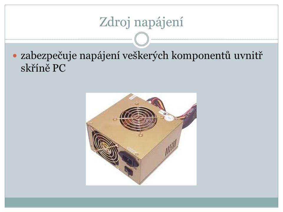 Zdroj napájení zabezpečuje napájení veškerých komponentů uvnitř skříně PC