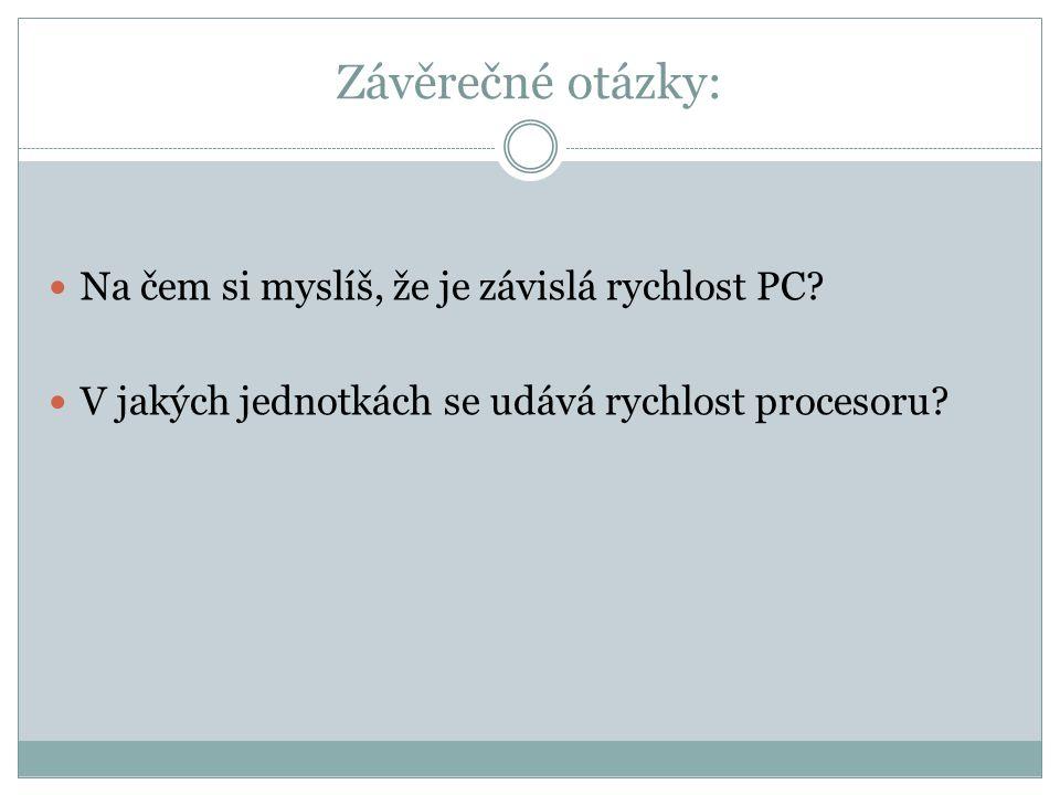 Závěrečné otázky: Na čem si myslíš, že je závislá rychlost PC? V jakých jednotkách se udává rychlost procesoru?