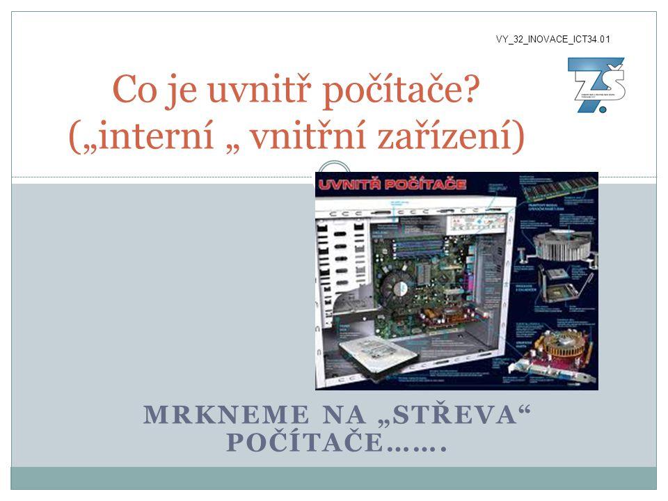 """MRKNEME NA """"STŘEVA"""" POČÍTAČE……. Co je uvnitř počítače? (""""interní """" vnitřní zařízení) VY_32_INOVACE_ICT34.01"""