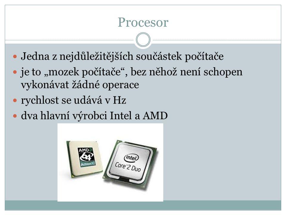 """Procesor Jedna z nejdůležitějších součástek počítače je to """"mozek počítače"""", bez něhož není schopen vykonávat žádné operace rychlost se udává v Hz dva"""
