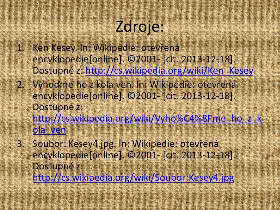 Zdroje: 1.Ken Kesey. In: Wikipedie: otevřená encyklopedie[online]. ©2001- [cit. 2013-12-18]. Dostupné z: http://cs.wikipedia.org/wiki/Ken_Keseyhttp://