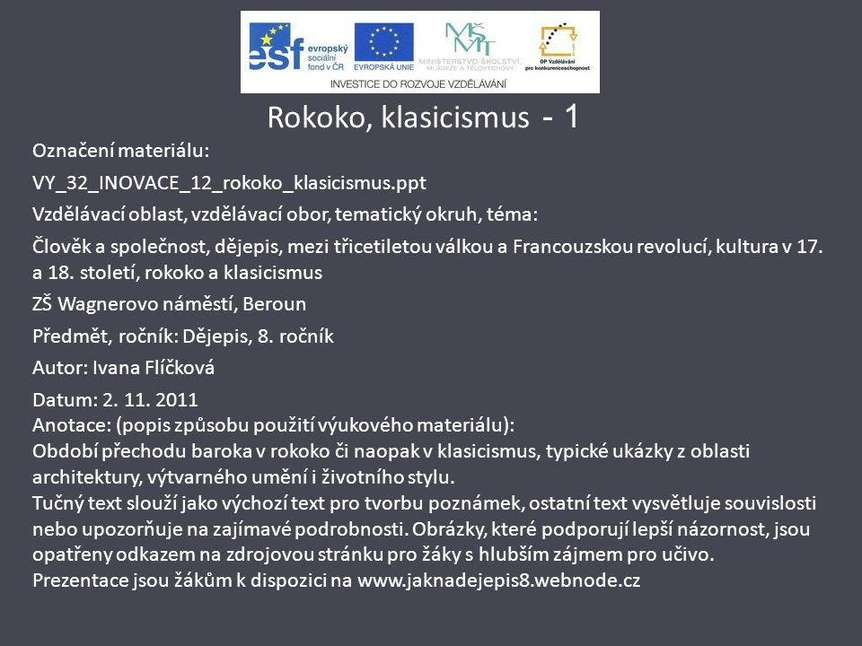 Rokoko, klasicismus - 1 Označení materiálu: VY_32_INOVACE_12_rokoko_klasicismus.ppt Vzdělávací oblast, vzdělávací obor, tematický okruh, téma: Člověk