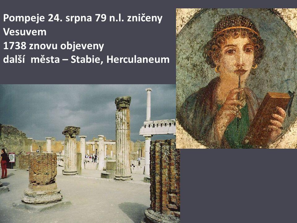 Pompeje 24. srpna 79 n.l. zničeny Vesuvem 1738 znovu objeveny další města – Stabie, Herculaneum