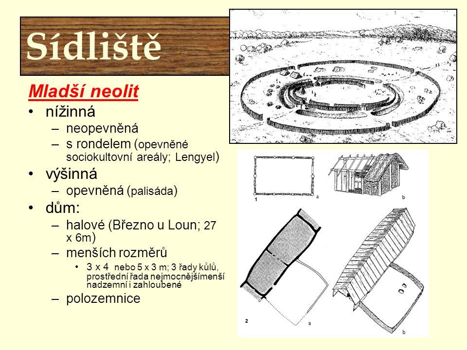 Sídliště Mladší neolit nížinná –neopevněná –s rondelem ( opevněné sociokultovní areály; Lengyel ) výšinná –opevněná ( palisáda ) dům: –halové (Březno