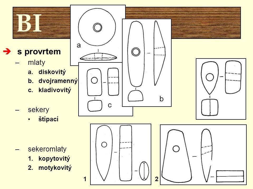 BI  s provrtem –mlaty a.diskovitý b.dvojramenný c.kladivovitý –sekery štípací –sekeromlaty 1.kopytovitý 2.motykovitý 12 a b c