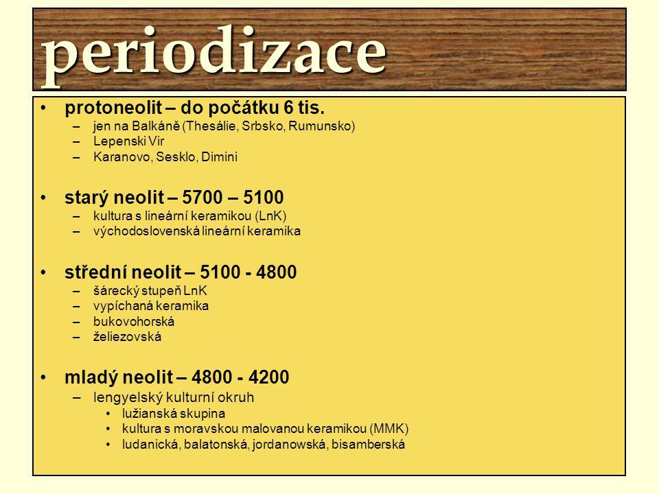 periodizace protoneolit – do počátku 6 tis. –jen na Balkáně (Thesálie, Srbsko, Rumunsko) –Lepenski Vir –Karanovo, Sesklo, Dimini starý neolit – 5700 –