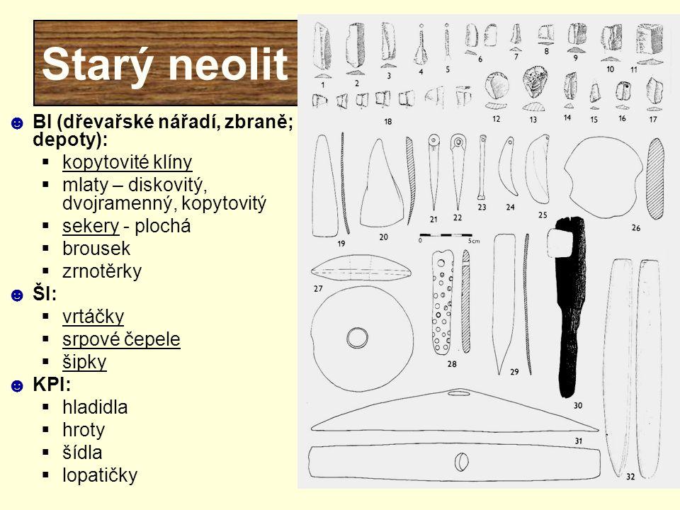 Starý neolit ☻BI (dřevařské nářadí, zbraně; depoty):  kopytovité klíny  mlaty – diskovitý, dvojramenný, kopytovitý  sekery - plochá  brousek  zrn