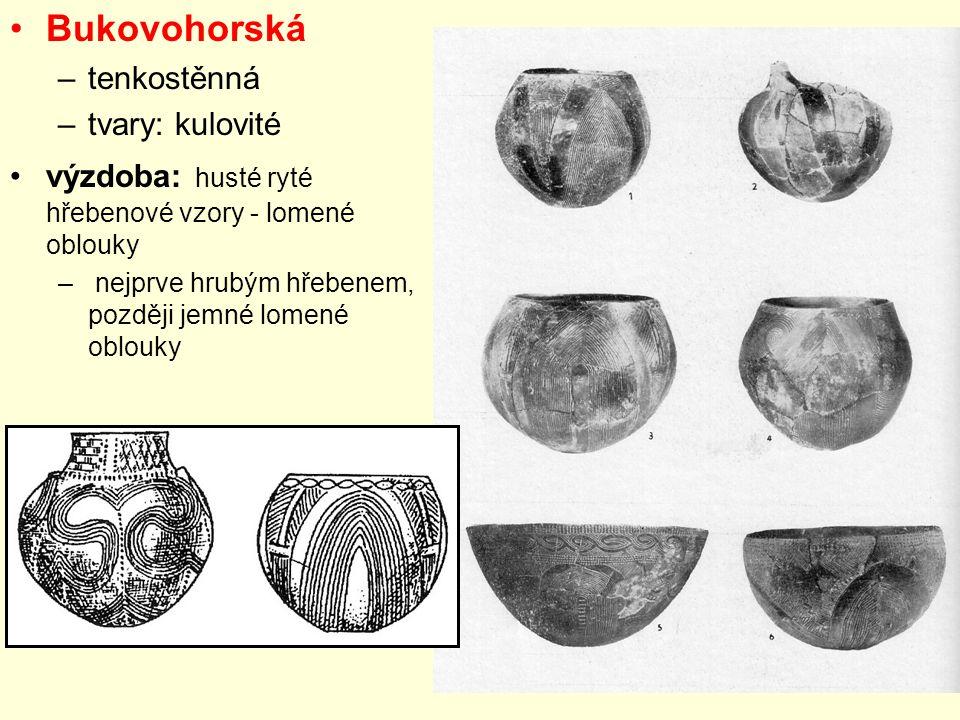 Bukovohorská –tenkostěnná –tvary: kulovité výzdoba: husté ryté hřebenové vzory - lomené oblouky – nejprve hrubým hřebenem, později jemné lomené oblouk