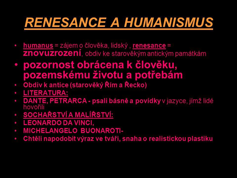 RENESANCE A HUMANISMUS humanus = zájem o člověka, lidský, renesance = znovuzrození, obdiv ke starověkým antickým památkám pozornost obrácena k člověku