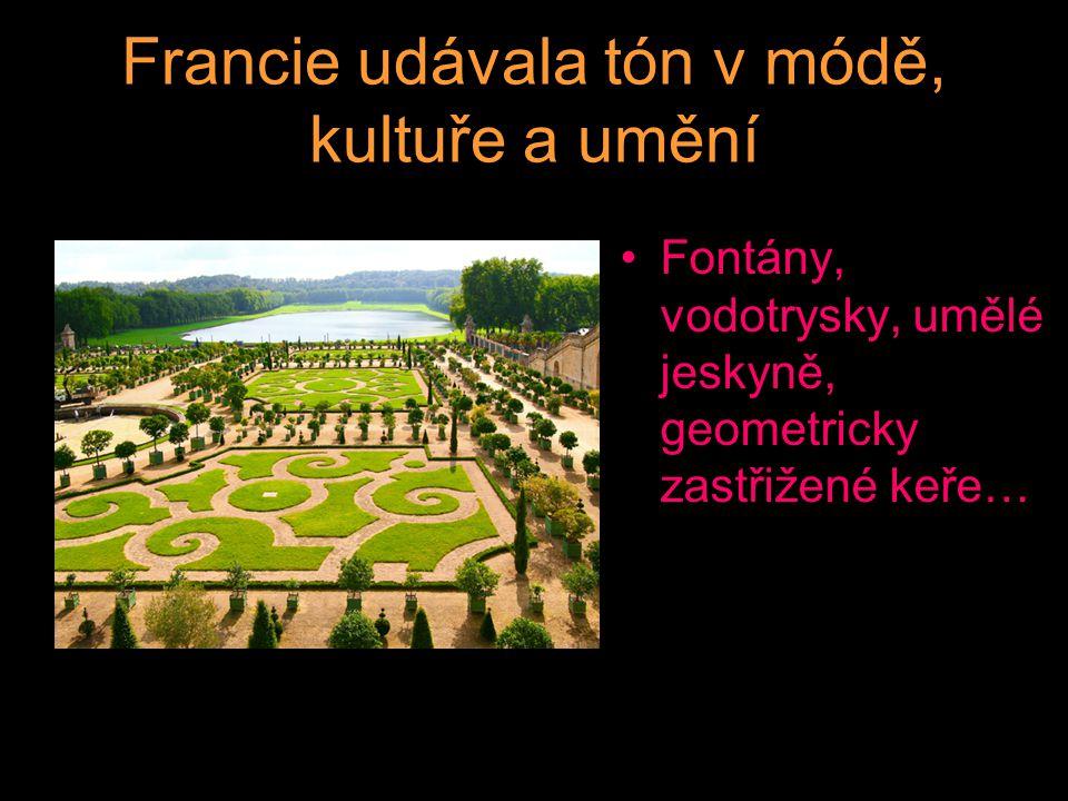 Francie udávala tón v módě, kultuře a umění Fontány, vodotrysky, umělé jeskyně, geometricky zastřižené keře…