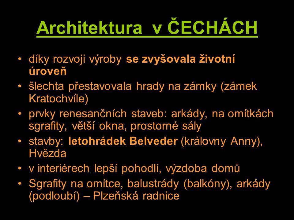 Architektura v ČECHÁCH díky rozvoji výroby se zvyšovala životní úroveň šlechta přestavovala hrady na zámky (zámek Kratochvíle) prvky renesančních stav