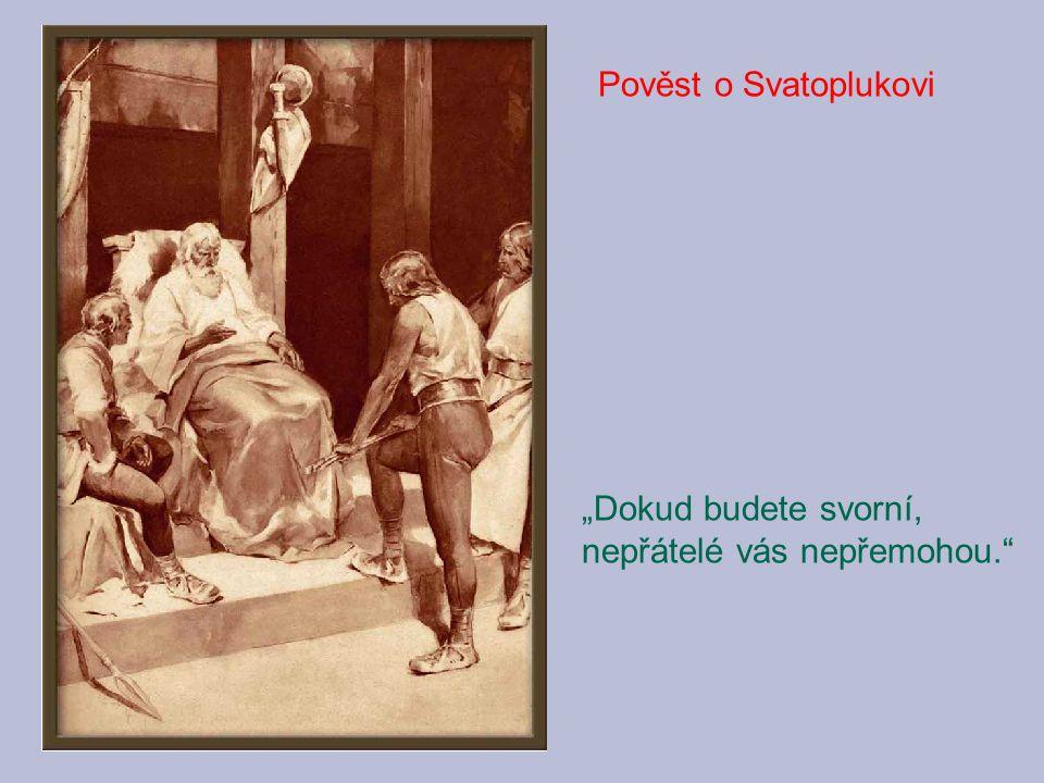 """Pověst o Svatoplukovi """"Dokud budete svorní, nepřátelé vás nepřemohou."""""""