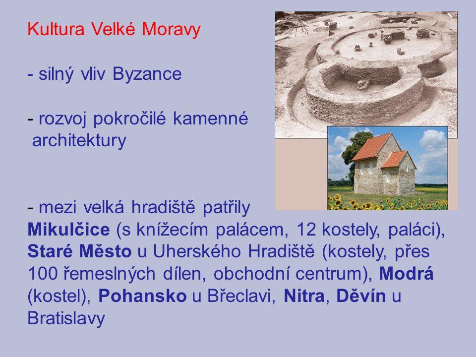 Kultura Velké Moravy - silný vliv Byzance - rozvoj pokročilé kamenné architektury - mezi velká hradiště patřily Mikulčice (s knížecím palácem, 12 kost
