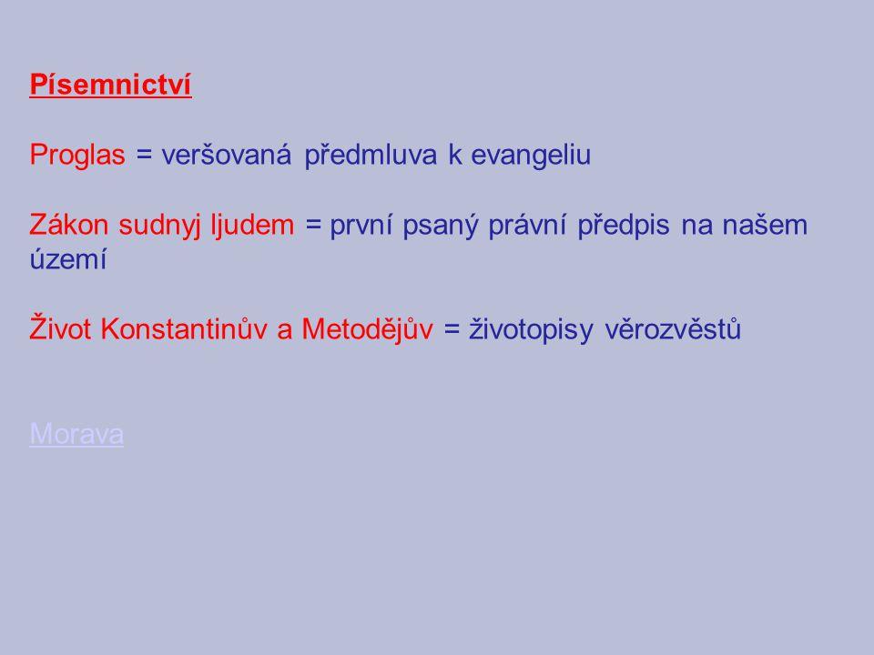 Písemnictví Proglas = veršovaná předmluva k evangeliu Zákon sudnyj ljudem = první psaný právní předpis na našem území Život Konstantinův a Metodějův =