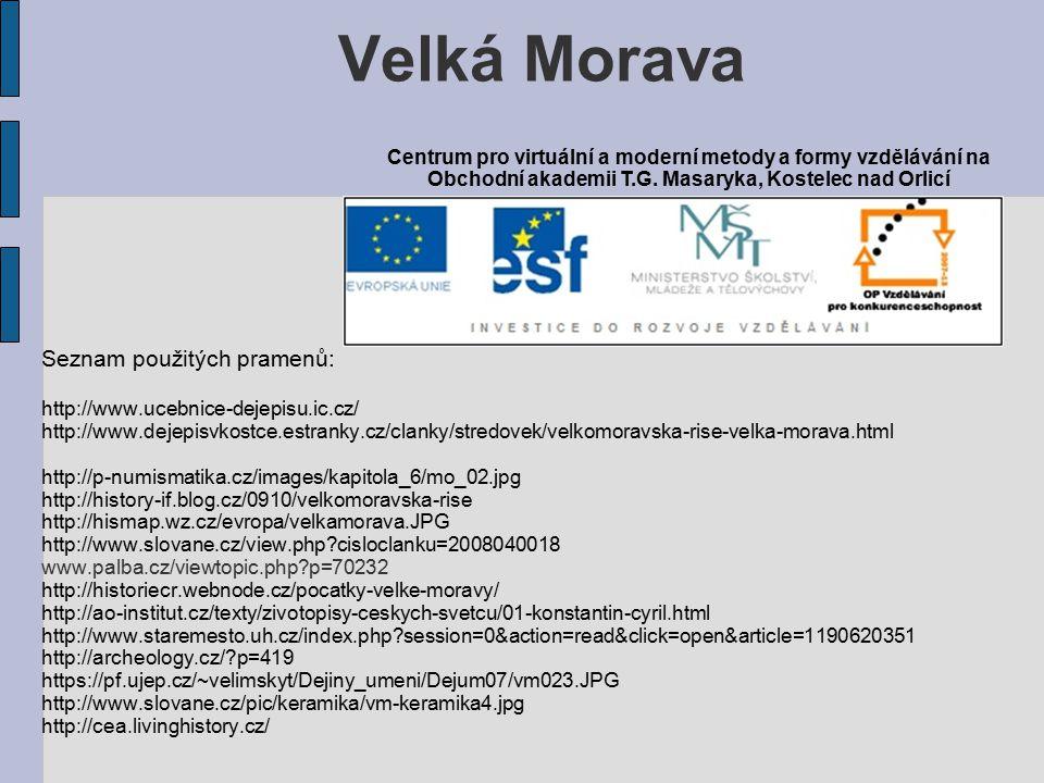 Seznam použitých pramenů: http://www.ucebnice-dejepisu.ic.cz/ http://www.dejepisvkostce.estranky.cz/clanky/stredovek/velkomoravska-rise-velka-morava.h