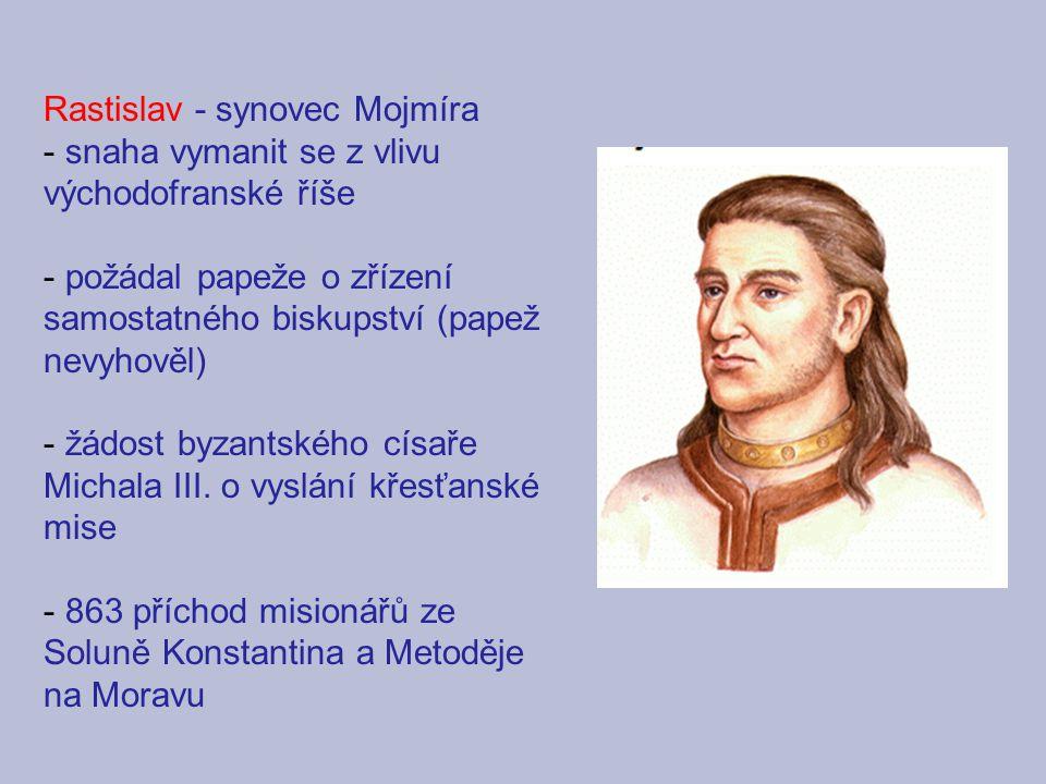 Rastislav - synovec Mojmíra - snaha vymanit se z vlivu východofranské říše - požádal papeže o zřízení samostatného biskupství (papež nevyhověl) - žádo