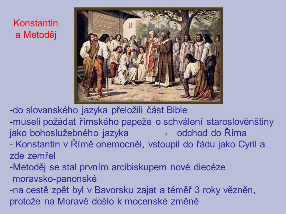-do slovanského jazyka přeložili část Bible -museli požádat římského papeže o schválení staroslověnštiny jako bohoslužebného jazyka odchod do Říma - K