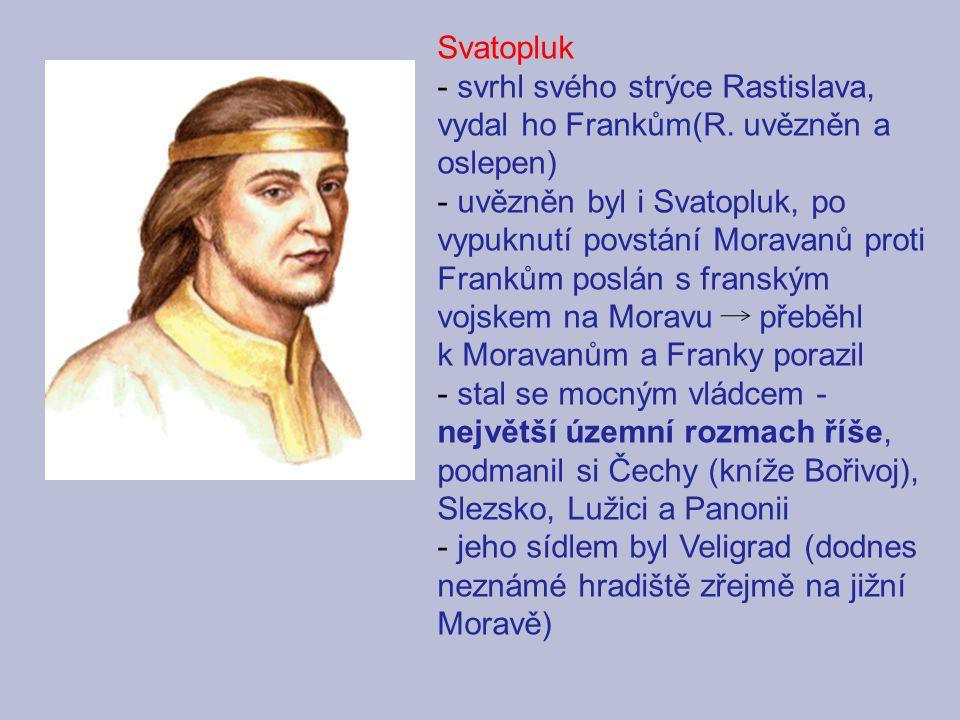 Svatopluk - svrhl svého strýce Rastislava, vydal ho Frankům(R. uvězněn a oslepen) - uvězněn byl i Svatopluk, po vypuknutí povstání Moravanů proti Fran