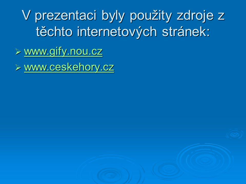 V prezentaci byly použity zdroje z těchto internetových stránek:  www.gify.nou.cz www.gify.nou.cz  www.ceskehory.cz www.ceskehory.cz