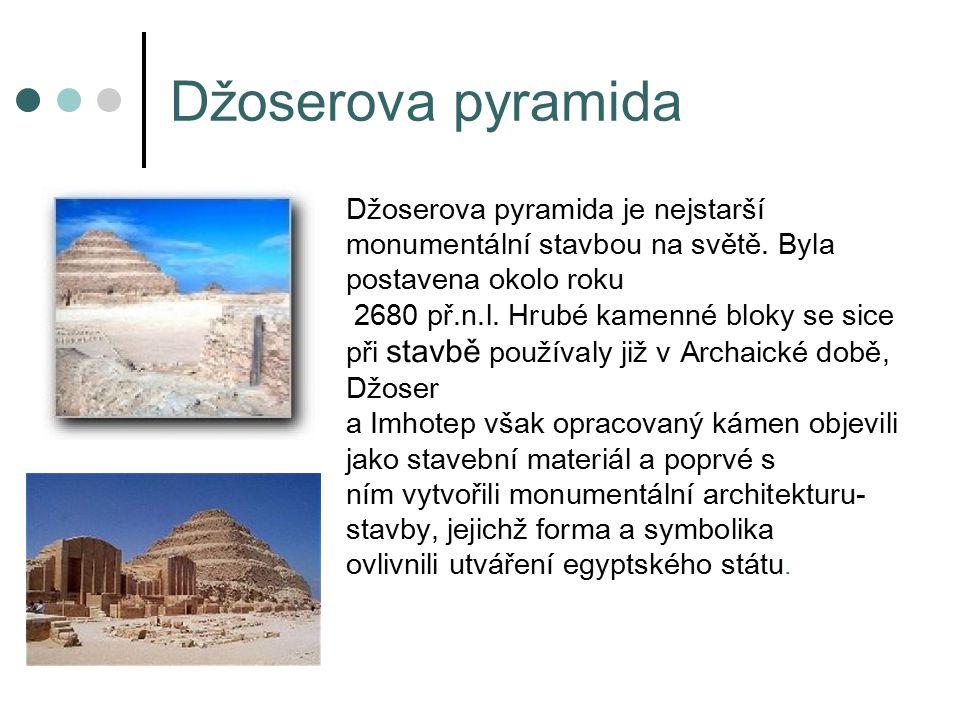 Džoserova pyramida Džoserova pyramida je nejstarší monumentální stavbou na světě.