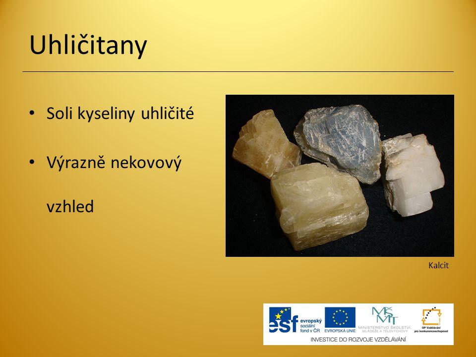 Uhličitany Soli kyseliny uhličité Výrazně nekovový vzhled Kalcit