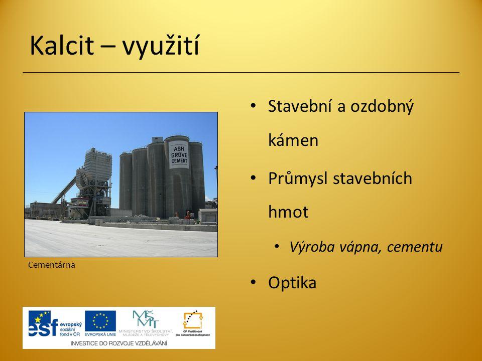 Kalcit – využití Stavební a ozdobný kámen Průmysl stavebních hmot Výroba vápna, cementu Optika Cementárna