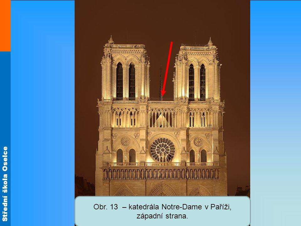Střední škola Oselce Obr. 13 – katedrála Notre-Dame v Paříži, západní strana.