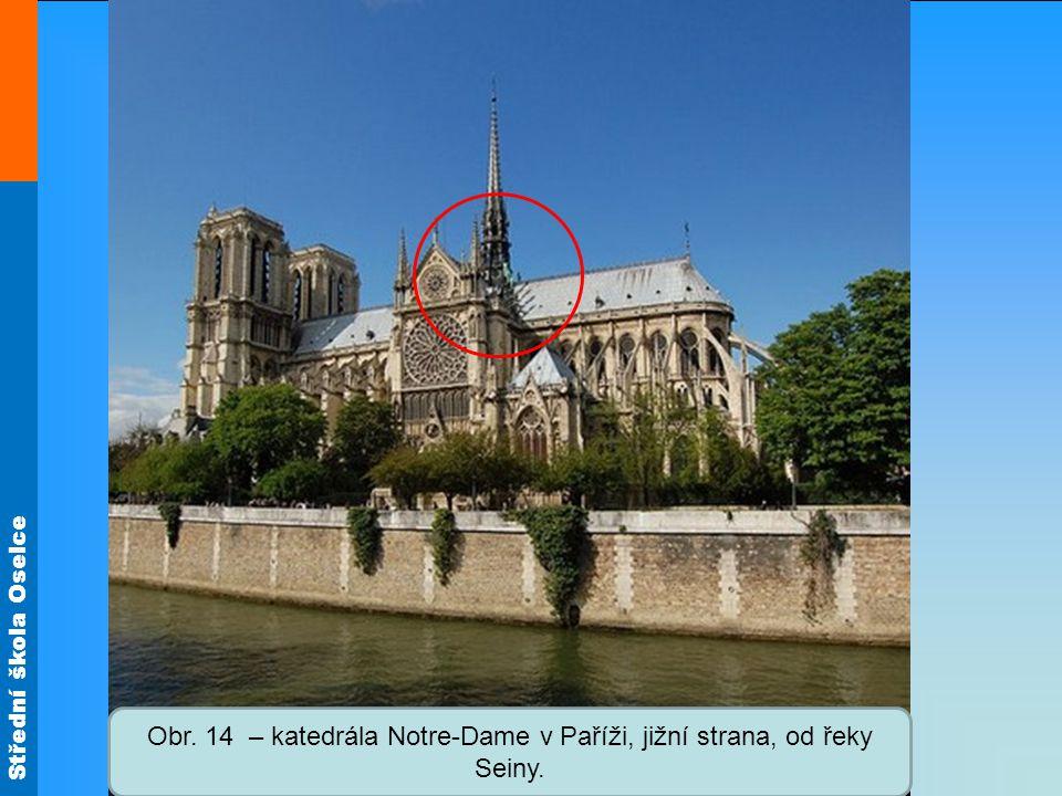 Střední škola Oselce Obr. 14 – katedrála Notre-Dame v Paříži, jižní strana, od řeky Seiny.