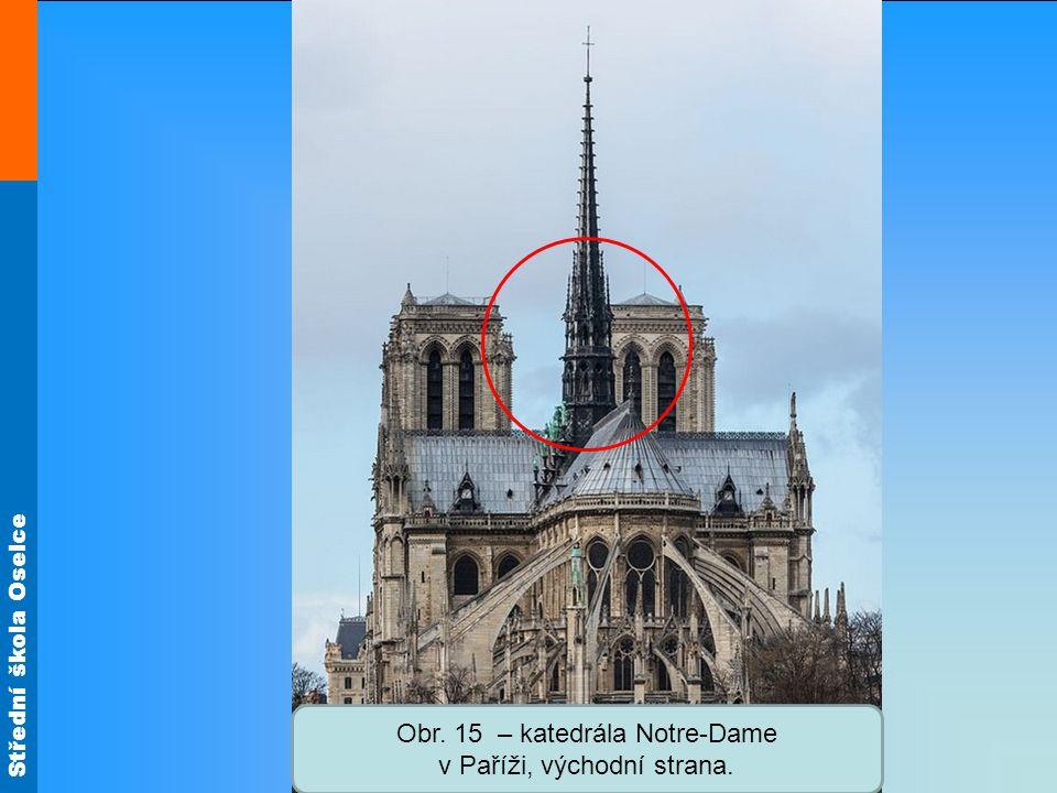 Střední škola Oselce Obr. 15 – katedrála Notre-Dame v Paříži, východní strana.