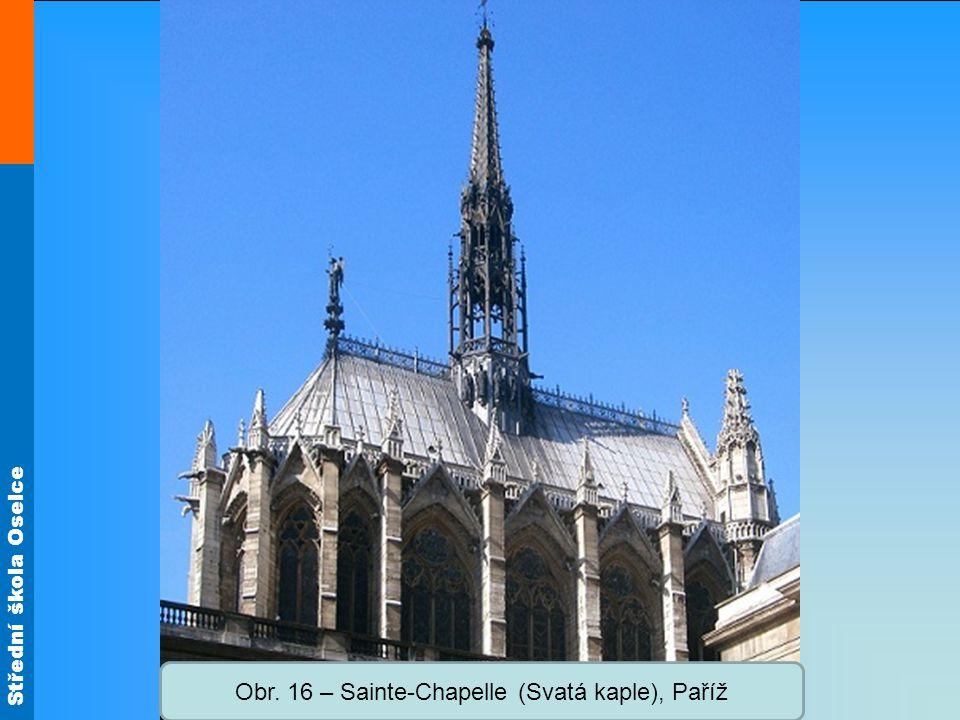 Střední škola Oselce Obr. 16 – Sainte-Chapelle (Svatá kaple), Paříž