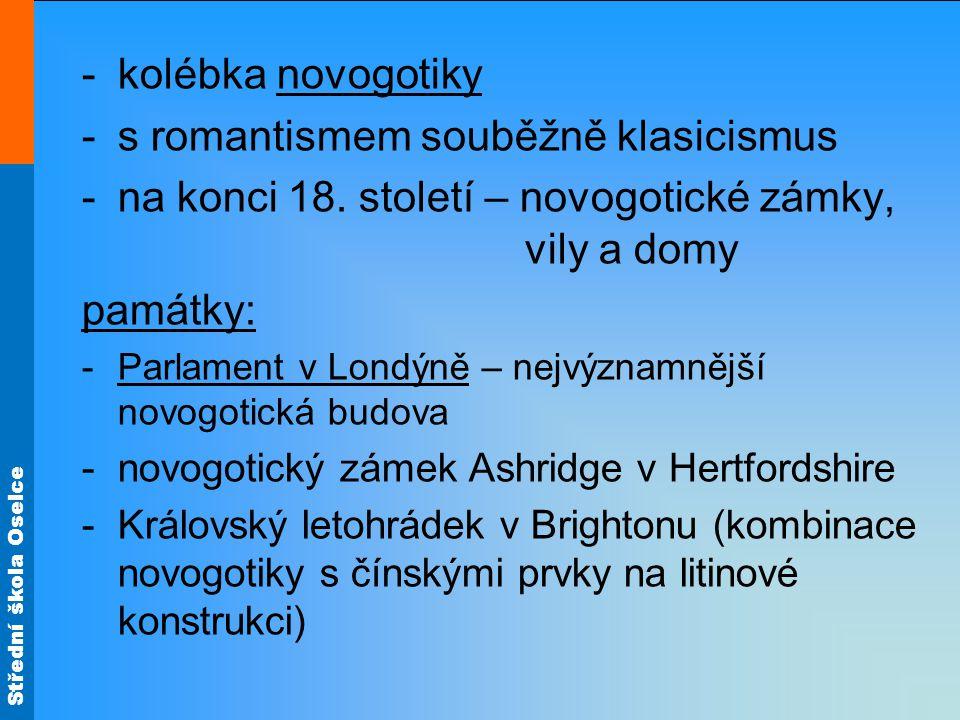 Střední škola Oselce -kolébka novogotiky -s romantismem souběžně klasicismus -na konci 18.