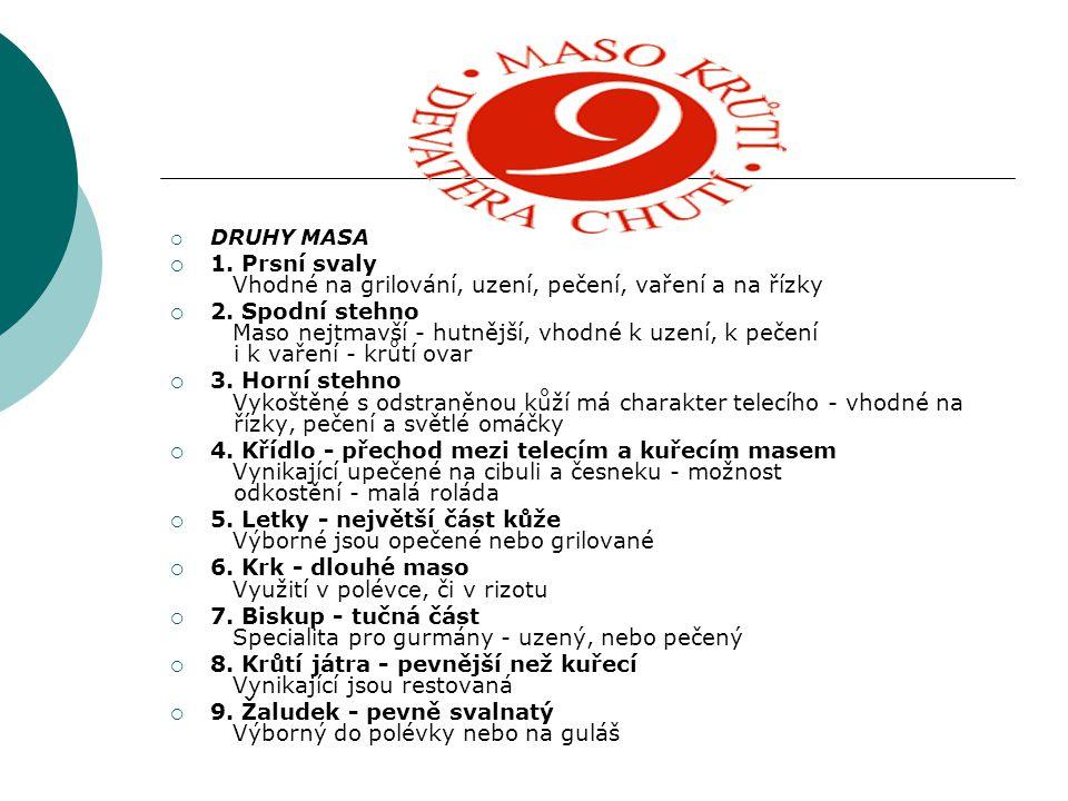  DRUHY MASA  1.Prsní svaly Vhodné na grilování, uzení, pečení, vaření a na řízky  2.