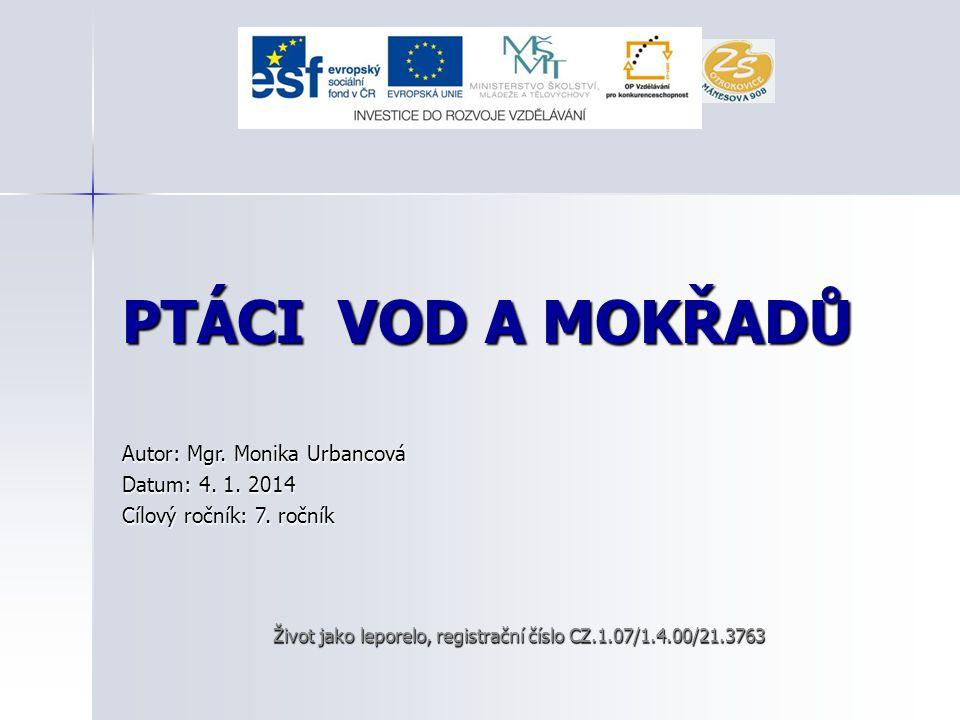 PTÁCI VOD A MOKŘADŮ Autor: Mgr.Monika Urbancová Datum: 4.