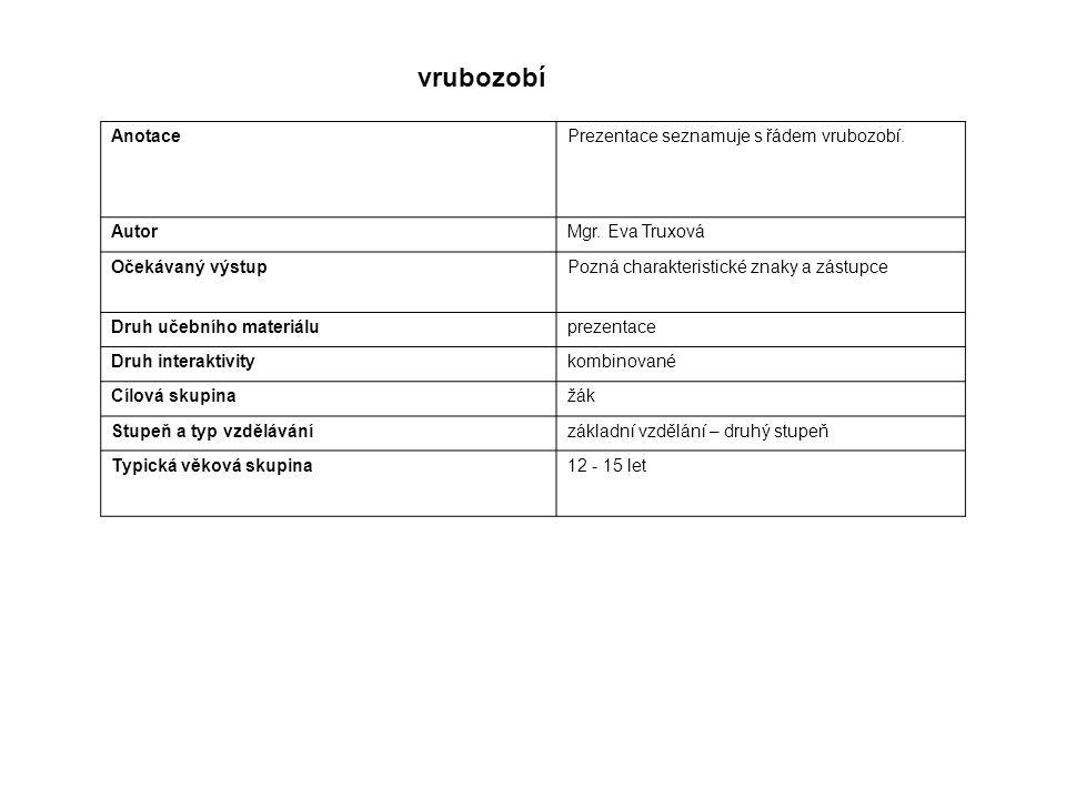 AnotacePrezentace seznamuje s řádem vrubozobí. AutorMgr. Eva Truxová Očekávaný výstupPozná charakteristické znaky a zástupce Druh učebního materiálupr