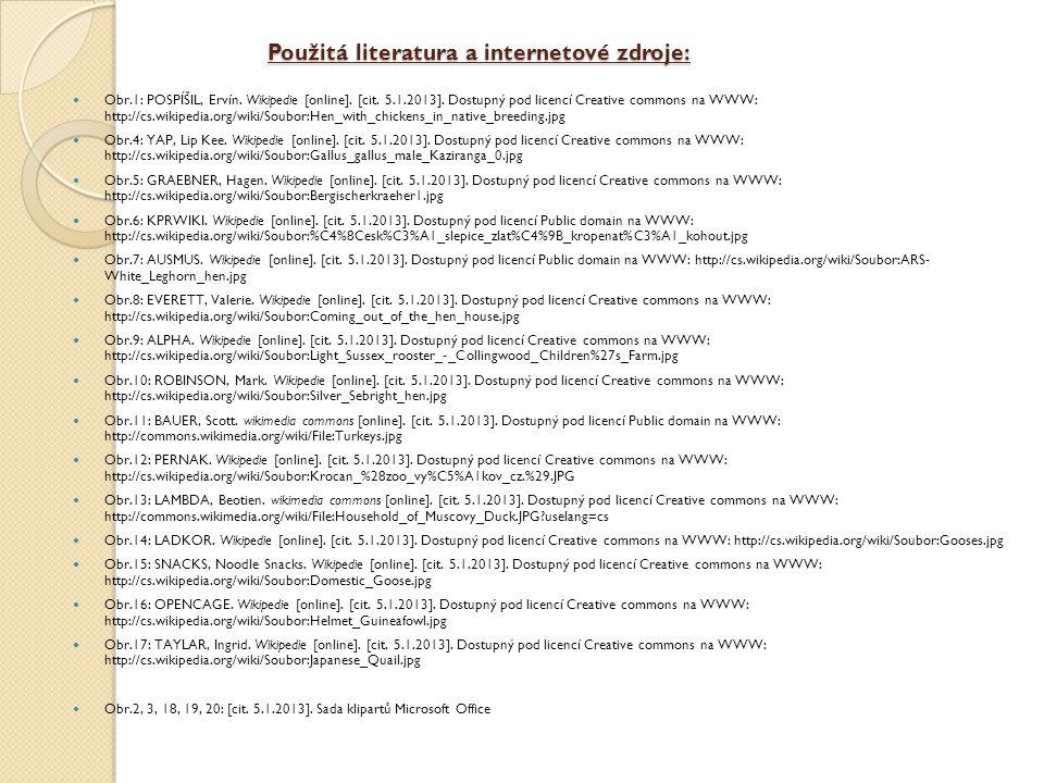 Použitá literatura a internetové zdroje: Obr.1: POSPÍŠIL, Ervín. Wikipedie [online]. [cit. 5.1.2013]. Dostupný pod licencí Creative commons na WWW: ht