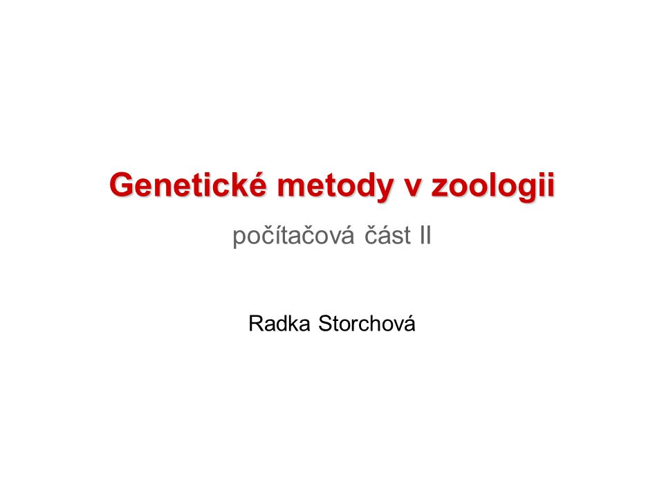 Genetické metody v zoologii počítačová část II Radka Storchová