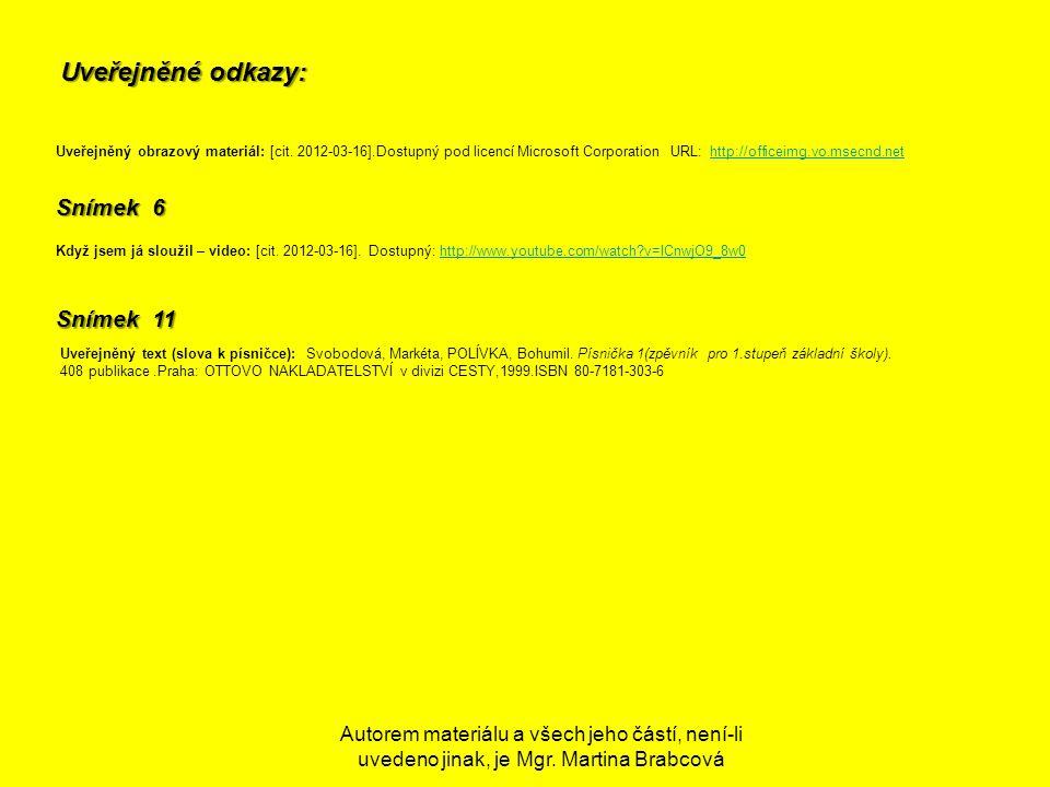 Autorem materiálu a všech jeho částí, není-li uvedeno jinak, je Mgr. Martina Brabcová Uveřejněné odkazy: Uveřejněný obrazový materiál: [cit. 2012-03-1