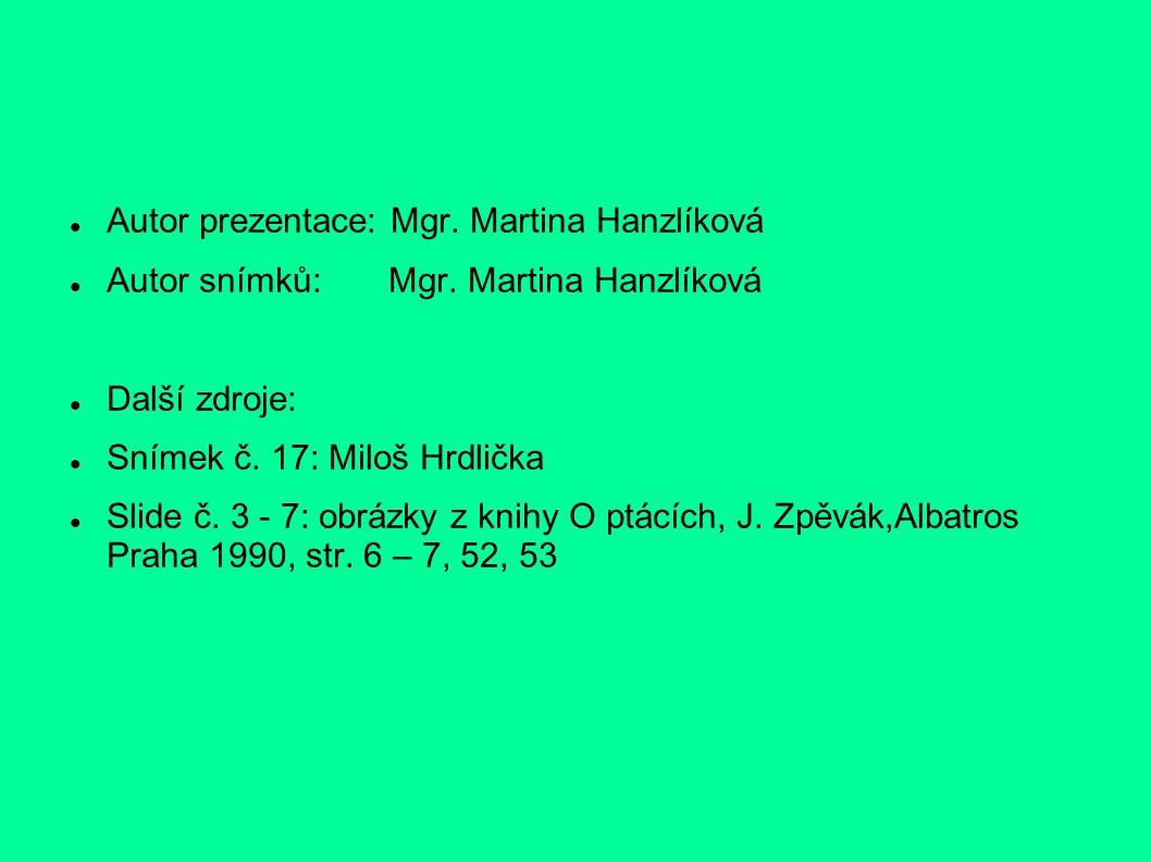 Autor prezentace: Mgr. Martina Hanzlíková Autor snímků: Mgr. Martina Hanzlíková Další zdroje: Snímek č. 17: Miloš Hrdlička Slide č. 3 - 7: obrázky z k