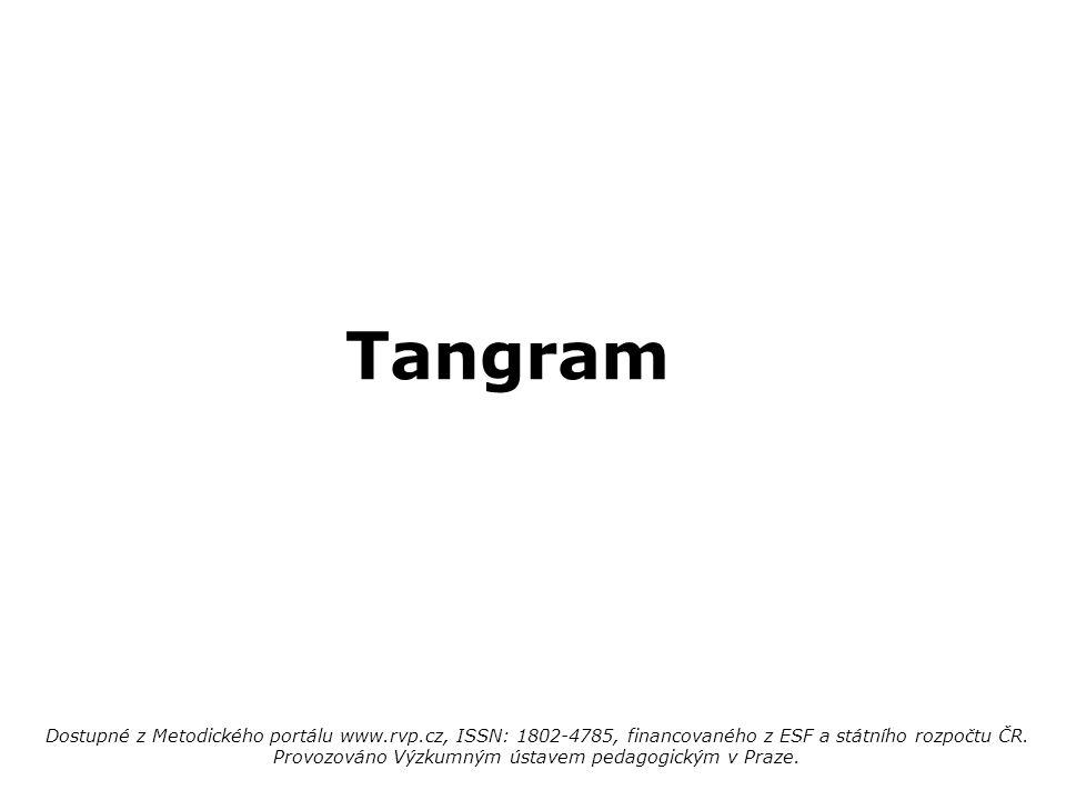 Tangram Dostupné z Metodického portálu www.rvp.cz, ISSN: 1802-4785, financovaného z ESF a státního rozpočtu ČR. Provozováno Výzkumným ústavem pedagogi