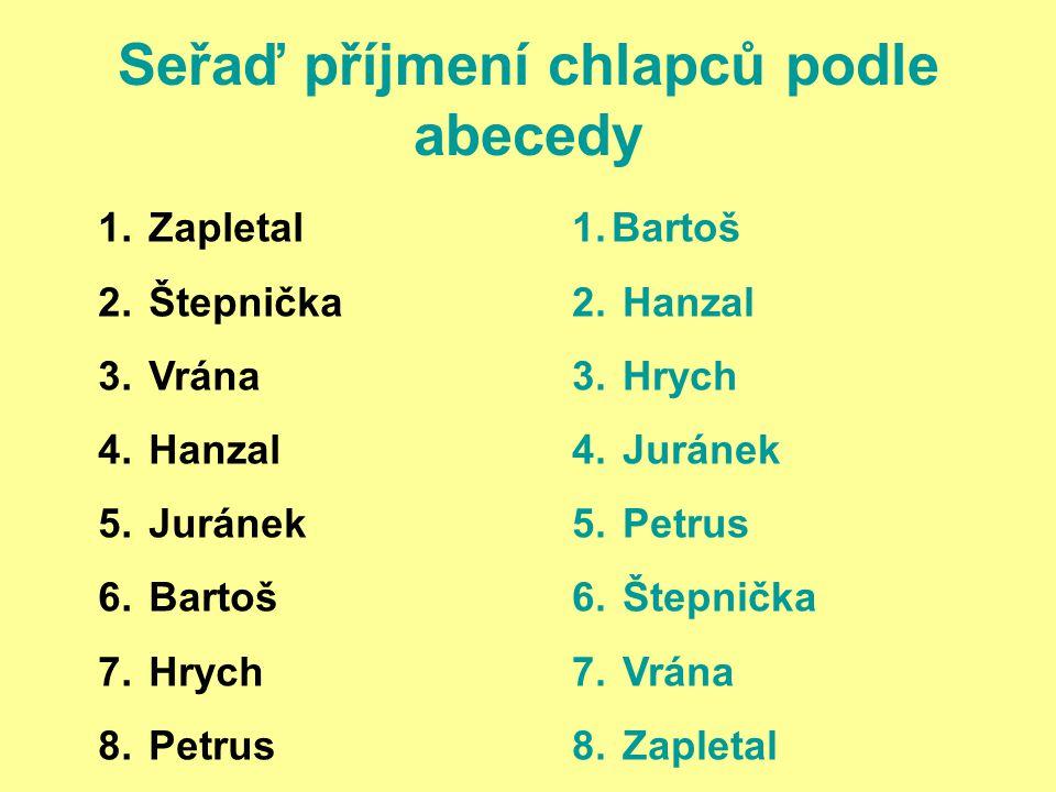 Seřaď názvy věcí podle abecedy 1.pravítko 2. péro 3.
