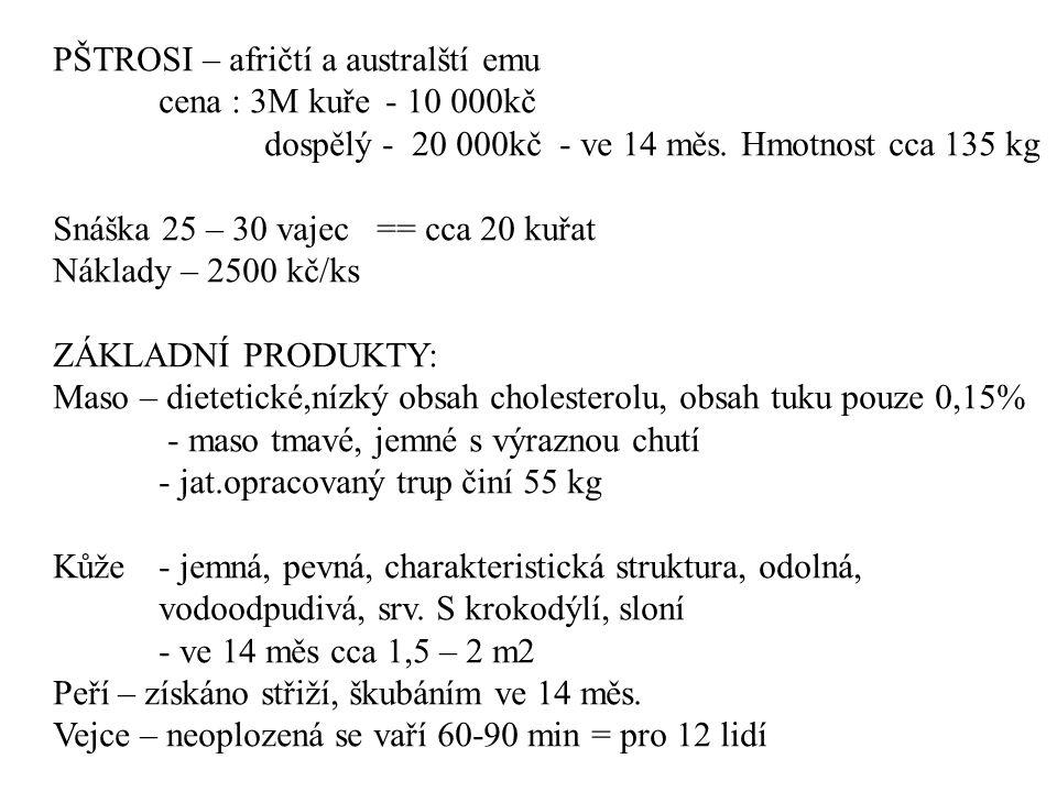PŠTROSI – afričtí a australští emu cena : 3M kuře - 10 000kč dospělý - 20 000kč - ve 14 měs. Hmotnost cca 135 kg Snáška 25 – 30 vajec == cca 20 kuřat
